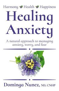 Healing Anxiety: A Natural Approach to Managing Anxiety, Worry, and Fear