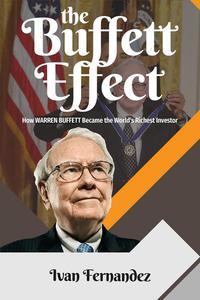 The Buffett Effect: How Warren Buffett Became the World's Richest Investor