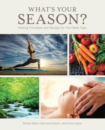 What's Your Season? Healing Principles and Recipes for Your Body Type