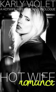 Hot Wife Romance - A Hotwife Wife Watching Prologue