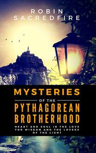 Mysteries of the Pythagorean Brotherhood: Heart and Soul in the Love for Wisdom and the Lovers of the Light