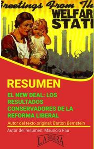 Resumen de El New Deal. Los Resultados Conservadores de la Reforma Liberal