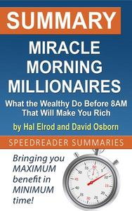 Summary of Miracle Morning Millionaires: What the Wealthy Do Before 8AM That Will Make You Rich by Hal Elrod and David Osborn