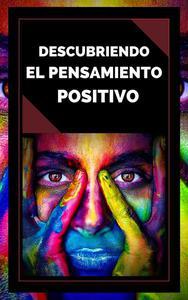 Descubriendo el Pensamiento Positivo