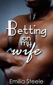 Betting on my Wife (A Wife Sharing Story)