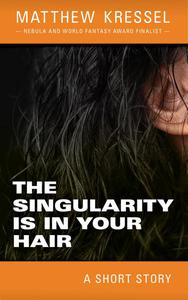 The Singularity is in Your Hair