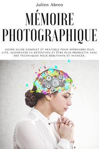 Mémoire photographique: Votre guide complet et pratique pour apprendre plus vite, augmenter la rétention et être plus productif avec des techniques pour débutants et avancés.