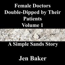 Female Doctors Double-Dipped by Their Patients 1 A Simple Sands Story