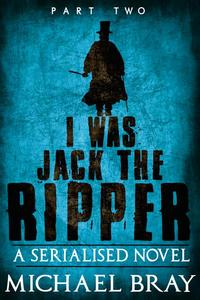 I Was Jack The Ripper: Part Two