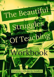 The Beautiful Struggles Of Teaching Workbook