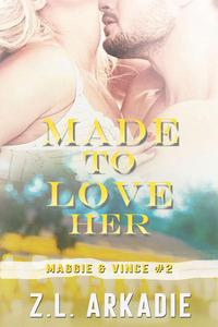 Made To Love Her: Maggie & Vince, #2