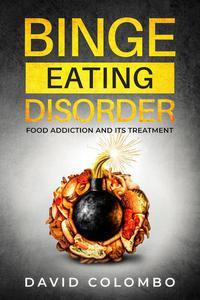 Binge Eating Disorder - Food Addiction and Its Treatment