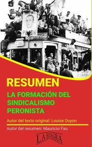 Resumen de La Formación del Sindicalismo Peronista de Louise Doyon