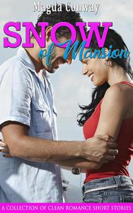 Snow of Mansion:  A Collection of Clean Romance Short Stories