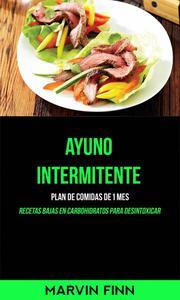 Ayuno intermitente: Plan de comidas de 1 mes (Recetas bajas en carbohidratos para desintoxicar)