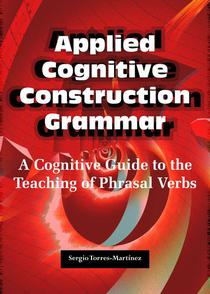 Applied Cognitive Construction Grammar:  Cognitive Guide to the Teaching of Phrasal Verbs