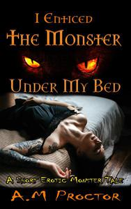 I Enticed the Monster, Under my Bed