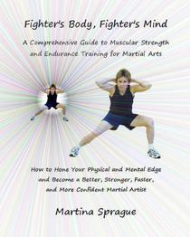 Fighter's Body, Fighter's Mind: A Comprehensive Guide to Muscular Strength and Endurance Training for Martial Arts