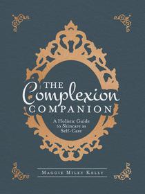 The Complexion Companion: A Holistic Guide to Skincare as Self-Care