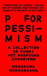 P for Pessimism: A Collection of Funny yet Profound Aphorisms