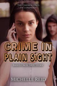 The Chosen Ones: The Conspiracy: Crime In Plain Sight