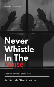 Never Whistle in The House