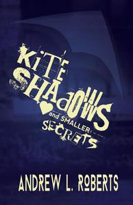 Kite Shadows and Smaller Secrets