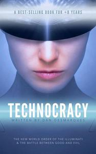 Technocracy: The New World Order of the Illuminati and The Battle Between Good and Evil