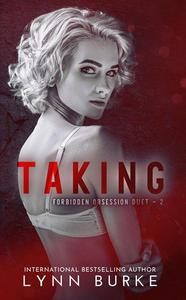 Taking (Forbidden Obsession Duet Book 2)