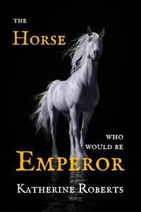 The Horse Who Would Be Emperor