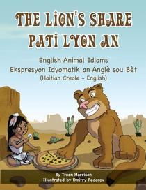 The Lion's Share - English Animal Idioms (Haitian Creole-English)