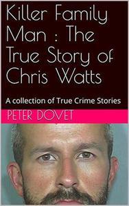 Killer Family Man : The True Story of Chris Watts