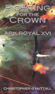 Fighting for the Crown (Ark Royal 16)