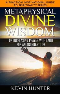 Metaphysical Divine Wisdom on Increasing Prayer with Faith for an Abundant Life