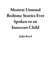 Mostest Unusual Bedtime Stories Ever Spoken to an Innocent Child