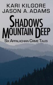 Shadows Mountain Deep: Six Appalachian Crime Tales