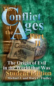 The Conflict of the Ages Student II: The Origin of Evil in the World that Was