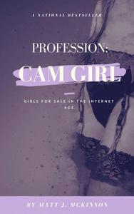 Profession: Cam Girl - Girls for Sale in the Internet Age
