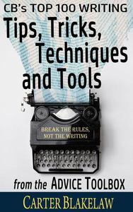 CB's Top 100 Writing Tips, Tricks, Techniques and Tools from the Advice Toolbox - Break the Rules, Not the Writing