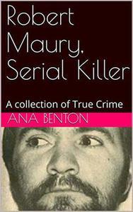 Robert Maury, Serial Killer