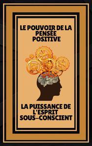 Le Pouvoir de la Pensée Positive - La Puissance de L'esprit Sous-conscient