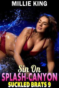 Sin On Splash-Canyon : Suckled Brats 9  (Lactation Erotica Breeding Erotica BDSM Erotica)