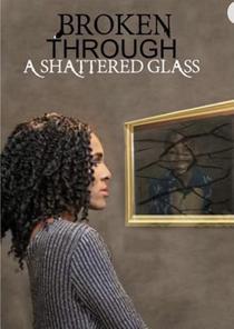 Broken Through A Shattered Glass