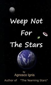 Weep Not For The Stars