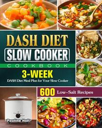 DASH Diet Slow Cooker Cookbook:600 Low-Salt Recipes and 3-Week DASH Diet Meal Plan for Your Slow Cooker