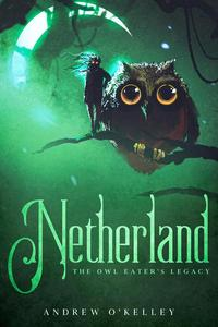 Netherland: The Owl Eater's Legacy