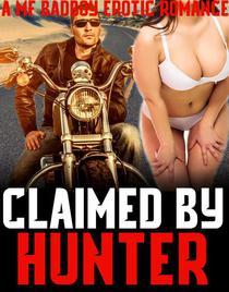 Claimed By Hunter (XXX Hardcore Erotic Romance Short Story, steamy menage, younger/older, biker alpha male, bad boy, innocent pregnancy)
