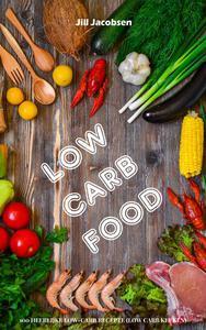 Low Carb Food: 100 Heerlijke Low-Carb Recepten (Low Carb Keuken)
