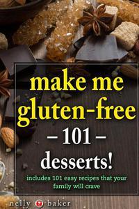 Make Me Gluten-free - 101 desserts!