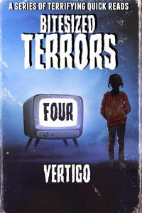 Bitesized Terrors 4: Vertigo